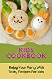 Kids Cookbook: Enjoy Your Party With Tasty Recipes For kids: Kid Cooking Recipes Easy (English Edition)