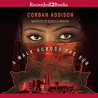 A Walk Across the Sun                   By:                                                                                                                                 Corban Addison                               Narrated by:                                                                                                                                 Soneela Nankani                      Length: 15 hrs and 16 mins     203 ratings     Overall 4.2