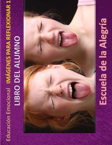 Educacion Emocional - Imagenes para reflexionar - Libro del alumno: Educamos para la VIDA: Volume 1 (Educacion Emocional - Libros para el alumno - Imagenes para reflexionar)