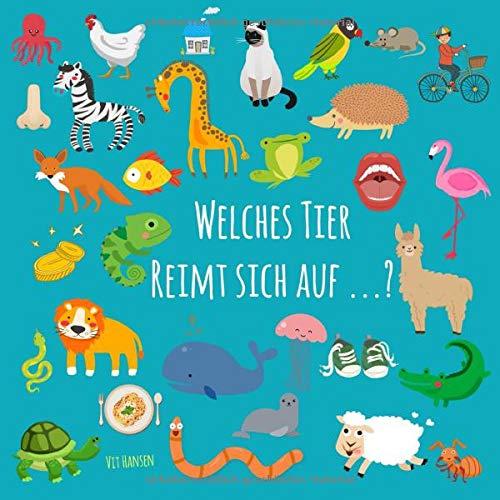 Welches Tier reimt sich auf ... ?: ein lustiges Sprachspiel-Bilderbuch für Kinder von 3-5 Jahren (Kinderbücher, Band 3)