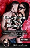 The Adventures of a Young Dominatrix: Discovering Her Power over Submissive Males and the Sensual World of Femdom