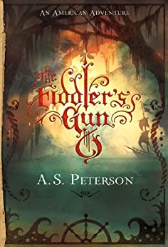 The Fiddler's Gun (Fin's Revolution Book 1) by [A. S. Peterson]