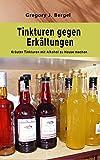 Tinkturen gegen Erkältungen: Kräuter Tinkturen mit Alkohol zu Hause machen