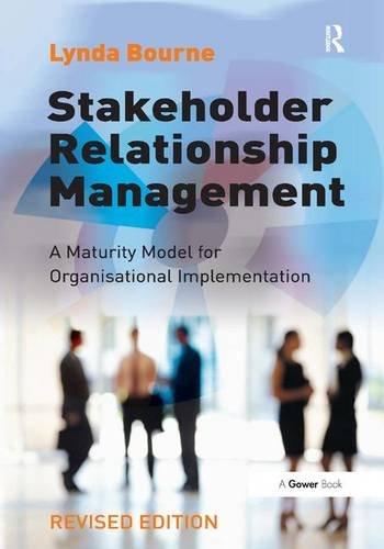 Stakeholder Relationship Management: A Maturity Model for Organisational Implementation