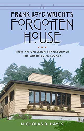 Frank Lloyd Wright's Forgotten House: How an Omission Transformed the Architect's Legacy