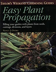 Easy Plant Propagation: Filling Your Garden With Plants from Seeds, Cuttings, Divisions, and Layers (Taylor\'s Weekend Gardening Guides)