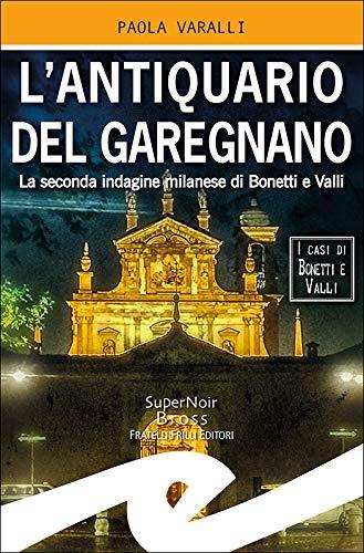 L'antiquario del Garegnano: La seconda indagine milanese di Bonetti e Valli