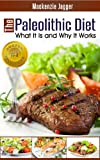 Paleolithic Diet - What It Is and Why It Works (English Edition)