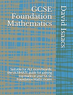 GCSE Foundation Mathematics: Suitable for ALL exam boards: the ULTIMATE guide for gaining top marks in your GCSE Foundatio...