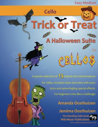 Trick or Treat -  A Halloween Suite for Cello: A spooky selection of 13 original and classical pieces for Cellos. Includes duets and solos with scary ... effects. For beginners who like a challenge!