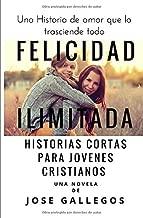 Felicidad Ilimitada: Historias Cortas Para Jovenes Cristianos: Volume 1