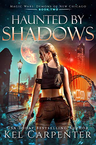Haunted by Shadows: Magic Wars (Demons of New Chicago Book 2) by [Kel Carpenter]