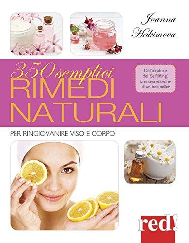 350 semplici rimedi naturali. Per ringiovanire viso e corpo. Ediz. illustrata