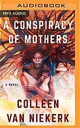 A Conspiracy of Mothers by Colleen van Niekerk