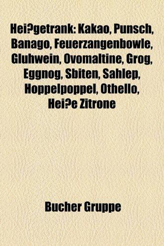 Heissgetrank: Kakao, Punsch, Banago, Feuerzangenbowle, Gluhwein, Ovomaltine, Grog, Eggnog, Sbiten, Sahlep, Hoppelpoppel, Othello, He