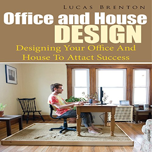 Office and House Design     Designing Your Office and House to Attact Success              By:                                                                                                                                 Lucas Brenton                               Narrated by:                                                                                                                                 Yael Maritz                      Length: 37 mins     Not rated yet     Overall 0.0