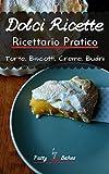 Dolci Ricette: Ricettario Pratico Torte Biscotti Creme Budini (Ricettari Pratici) (Italian Edition)