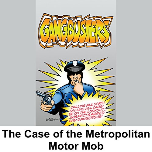 Gangbusters: The Case of the Metropolitan Motor Mob audiobook cover art