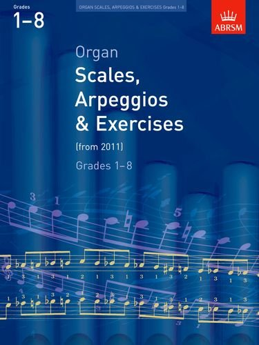 Organ Scales, Arpeggios and Exercises: from 2011 (ABRSM