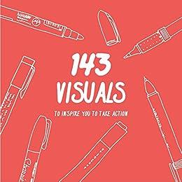143 Visuals To Inspire You to Take Action by [Scott Torrance, Mirka Volakova]