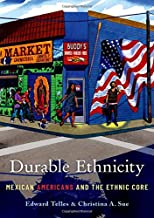 Durable Ethnicity: Mexican Americans and the Ethnic Core
