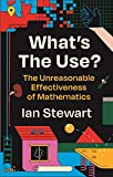 What's the Use?: The Unreasonable Effectiveness of Mathematics (English Edition)