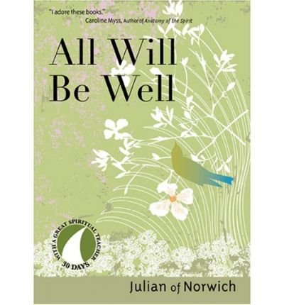 [(All Will be Well)] [ By (author) Julian of Norwich, Edited by John J. Kirvan ] [April, 2008]