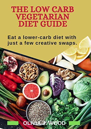 THE LOW CARB VEGETARIAN DIET GUIDE: Eat a lower-carb diet with just a few creative swaps