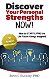 Discover Your Personal Strengths NOW!: How to START LIVING the Life You've Always Imagined! (English Edition)