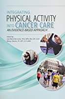 Integrating Physical Activity into Cancer Care: An Evidence-based Approach