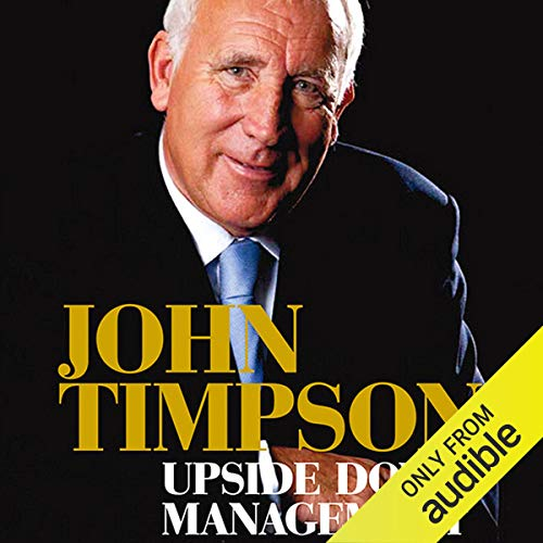 Upside Down Management     A Common-Sense Guide to Better Business              By:                                                                                                                                 John Timpson                               Narrated by:                                                                                                                                 Mark Elstob                      Length: 7 hrs and 38 mins     14 ratings     Overall 4.6