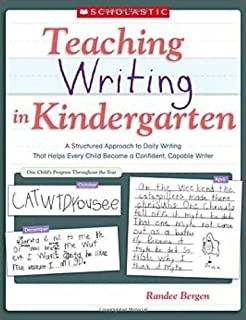 Teaching Writing in Kindergarten: A Structured Approach to Daily Writing That Helps Every Child Become a Confident, Capable Writer