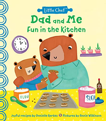 Dad and Me Fun in the Kitchen: A Kids Cookbook With Easy Recipes To Make With The Whole Family (A Great Valentine's Day Gift For Kids, Or Daddy Gifts From Daughter Or Son) (Little Chef)