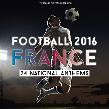 Football 2016 - France - 24 National Anthems