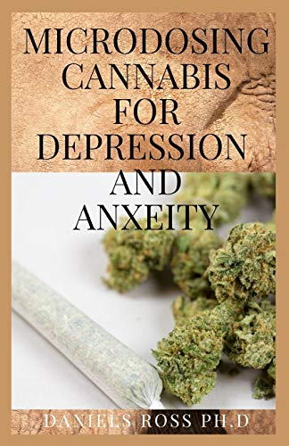 MICRODOSING CANNABIS FOR DEPRESSION AND ANXEITY: Comprehensive Guide on Microdosing with Cannabis For Treating Depression & Anxiety