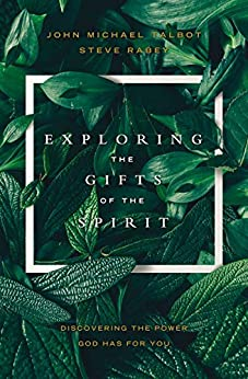 Exploring the Gifts of the Spirit: Discovering the Power God Has for You by [John Michael Talbot, Steve Rabey]