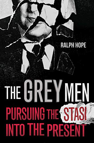 The Grey Men: Pursuing the Stasi into the Present (English Edition)