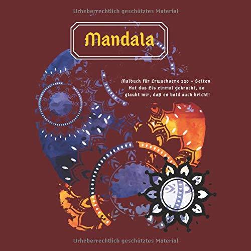 Malbuch für Erwachsene Mandala 120 + Seiten - Hat das Eis einmal gekracht, so glaubt mir, daß es bald auch bricht!