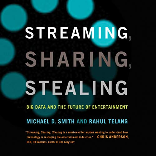 Streaming, Sharing, Stealing Audiobook By Michael D. Smith, Rahul Telang cover art