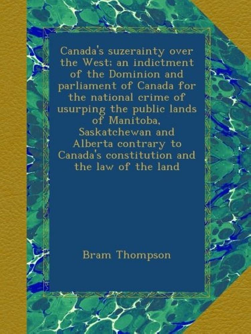 ギャラントリー佐賀コーナーCanada's suzerainty over the West; an indictment of the Dominion and parliament of Canada for the national crime of usurping the public lands of Manitoba, Saskatchewan and Alberta contrary to Canada's constitution and the law of the land
