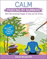 Calm Painting by Numbers: With 30 Soothing Images to Help You De-Stress. Includes Guide to Mixing Paints (Arcturus Painting by Numbers)