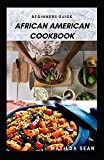 BEGINNERS GUIDE AFRICAN AMERICAN COOKBOOK: A Delicious African American meal recipes for a good cook and families