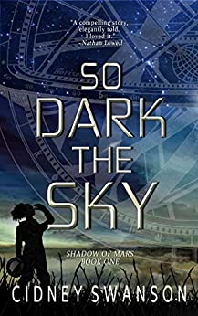 So Dark the Sky (Shadow of Mars Book 1) by [Cidney Swanson]