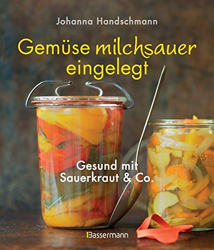 Gemüse milchsauer eingelegt: Gesund mit Sauerkraut und Co.