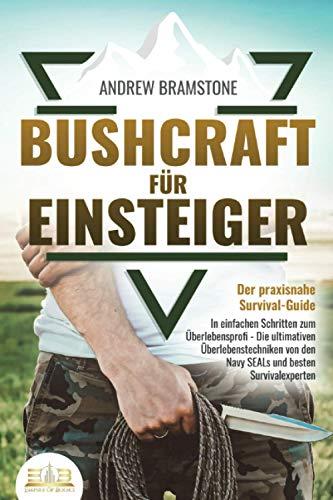 BUSHCRAFT FÜR EINSTEIGER - Der praxisnahe...
