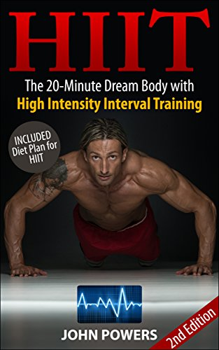 HIIT: The 20-Minute Dream Body with High Intensity Interval Training (HIIT) (HIIT Made Easy Book 1) (English Edition)