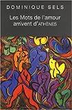 Les mots de l'amour arrivent d'Athènes - Vocabulaire de l'amour dans Le Banquet de Platon suivi du Portrait de Socrate