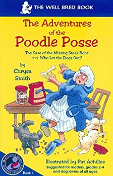 Perfect Paperback The Case of the Missing Steak Bone & Who Let the Dogs Out (The Adventures of the Poodle Posse, Book 1) Book