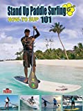 How-To SUP 101 Stand Up Paddle Surfing
