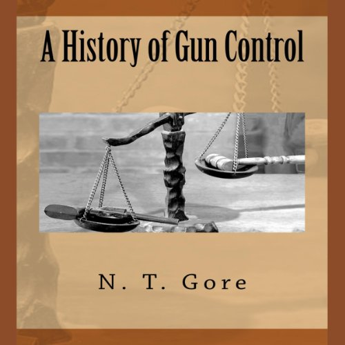 A History of Gun Control                   Written by:                                                                                                                                 N. T. Gore                               Narrated by:                                                                                                                                 Donny Baarns                      Length: 55 mins     Not rated yet     Overall 0.0